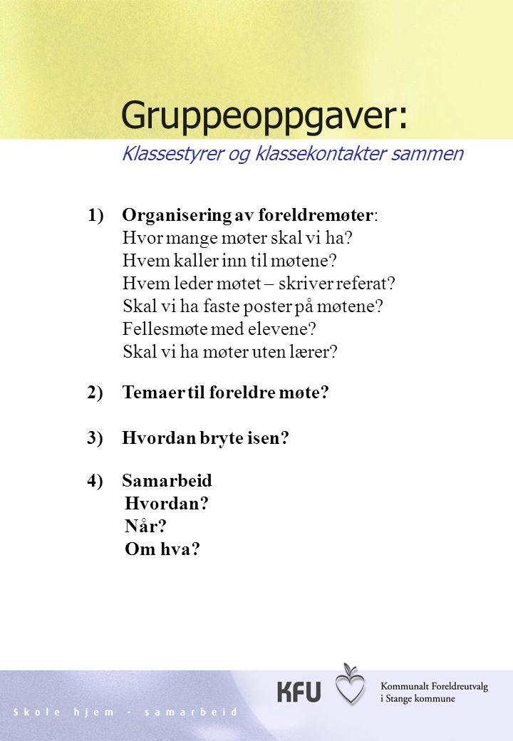 Skole hjem - samarbeidKFU Stange33 Gruppeoppgaver: Klassestyrer og klassekontakter sammen 1) Organisering av foreldremøter: Hvor mange møter skal vi ha.
