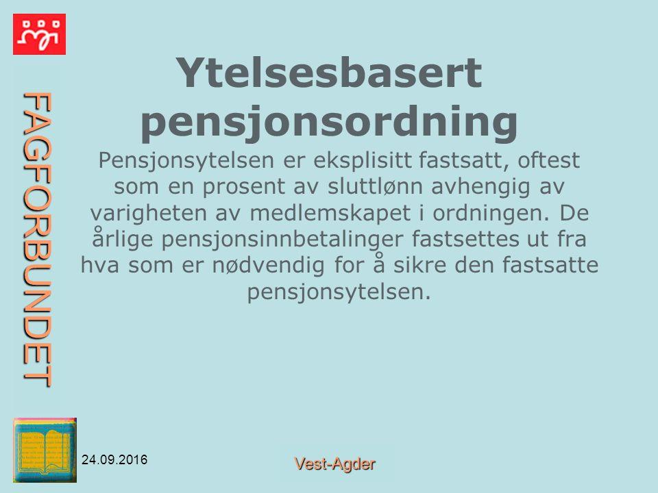 FAGFORBUNDET Vest-Agder 24.09.2016 Ytelsesbasert pensjonsordning Pensjonsytelsen er eksplisitt fastsatt, oftest som en prosent av sluttlønn avhengig av varigheten av medlemskapet i ordningen.