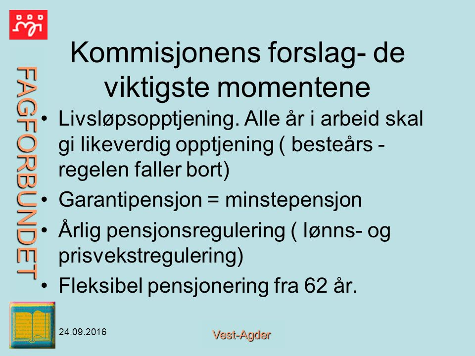 FAGFORBUNDET Vest-Agder 24.09.2016 KS om pensjon Tjenestepensjon for dyr (?) for arbeidsgiver - bør arbeidstaker betale mer enn 2 % .