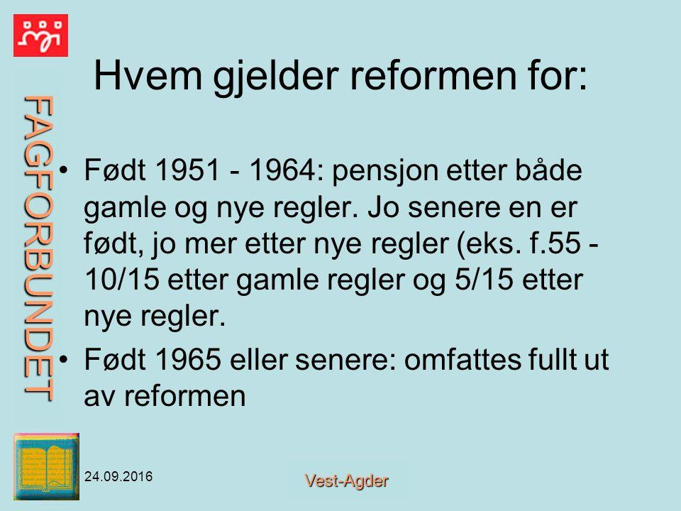 FAGFORBUNDET Vest-Agder 24.09.2016 Hvem gjelder reformen for: Født 1951 - 1964: pensjon etter både gamle og nye regler.