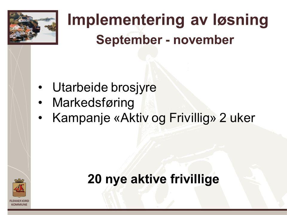 Implementering av løsning September - november Utarbeide brosjyre Markedsføring Kampanje «Aktiv og Frivillig» 2 uker 20 nye aktive frivillige