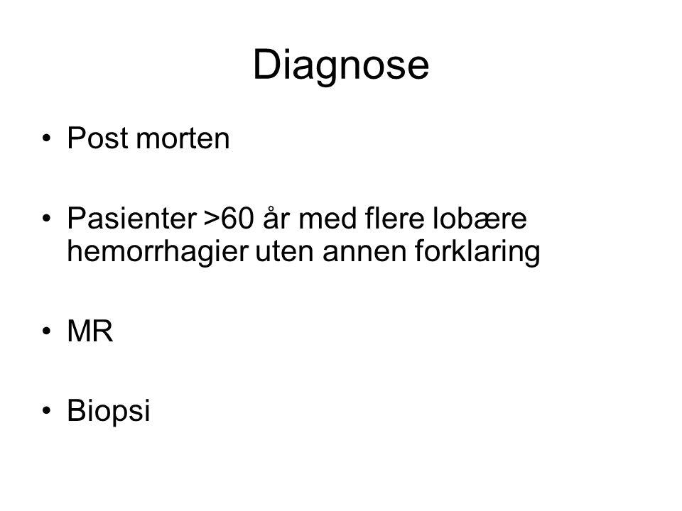 Diagnose Post morten Pasienter >60 år med flere lobære hemorrhagier uten annen forklaring MR Biopsi