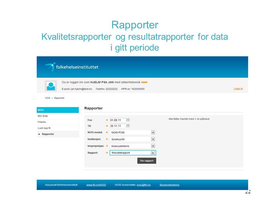 Rapporter Kvalitetsrapporter og resultatrapporter for data i gitt periode 22