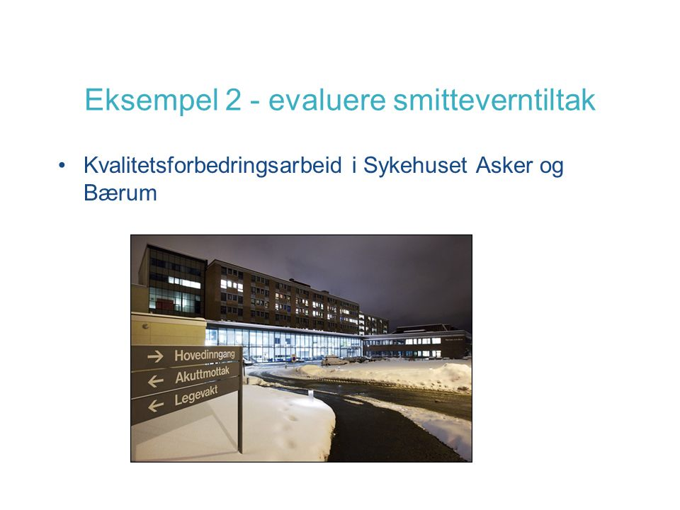 Eksempel 2 - evaluere smitteverntiltak Kvalitetsforbedringsarbeid i Sykehuset Asker og Bærum