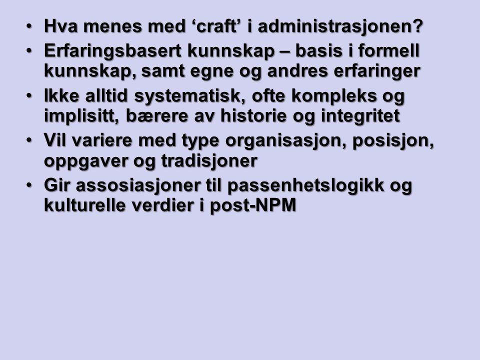Hva menes med 'craft' i administrasjonen?Hva menes med 'craft' i administrasjonen? Erfaringsbasert kunnskap – basis i formell kunnskap, samt egne og a