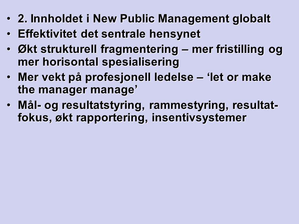 2. Innholdet i New Public Management globalt2. Innholdet i New Public Management globalt Effektivitet det sentrale hensynetEffektivitet det sentrale h