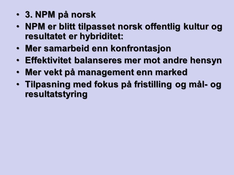3. NPM på norsk3. NPM på norsk NPM er blitt tilpasset norsk offentlig kultur og resultatet er hybriditet:NPM er blitt tilpasset norsk offentlig kultur