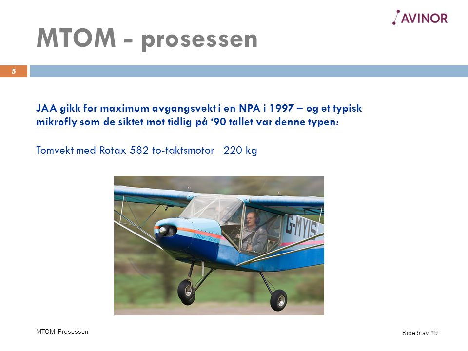 Side 16 av 19 MTOM Prosessen 16 Totalt antall mikrolette luftfartøy i Europa er per FEB 2016: 33506 - Paramotors (PPG) 8246 - Multiaxis: 17140 - Weight shift: 6007 - Gyros: 1959 - Helicopters: 154 Flere land, bl.a Italia med et antatt stort antall har ikke meldt inn sine tall.