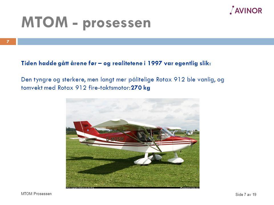 Side 8 av 19 MTOM Prosessen 8 Det virkelige mikroflyet JAA skulle vurdert i 1997 var følgende: Tomvekt med Rotax 912 fire-taktsmotor270 kg Vekt av pilot 85 kg (ny AOPA standard) Vekt av passasjer 85 kg Vekt av 40 liter bilbensin 30 kg Sum avgangsvekt470 kg JAA ble gjort oppmerksom på, at større motor, mer solid fly og rednings-skjerm krevde 50kg mer enn deres allerede foreldede utkast til MTOM.