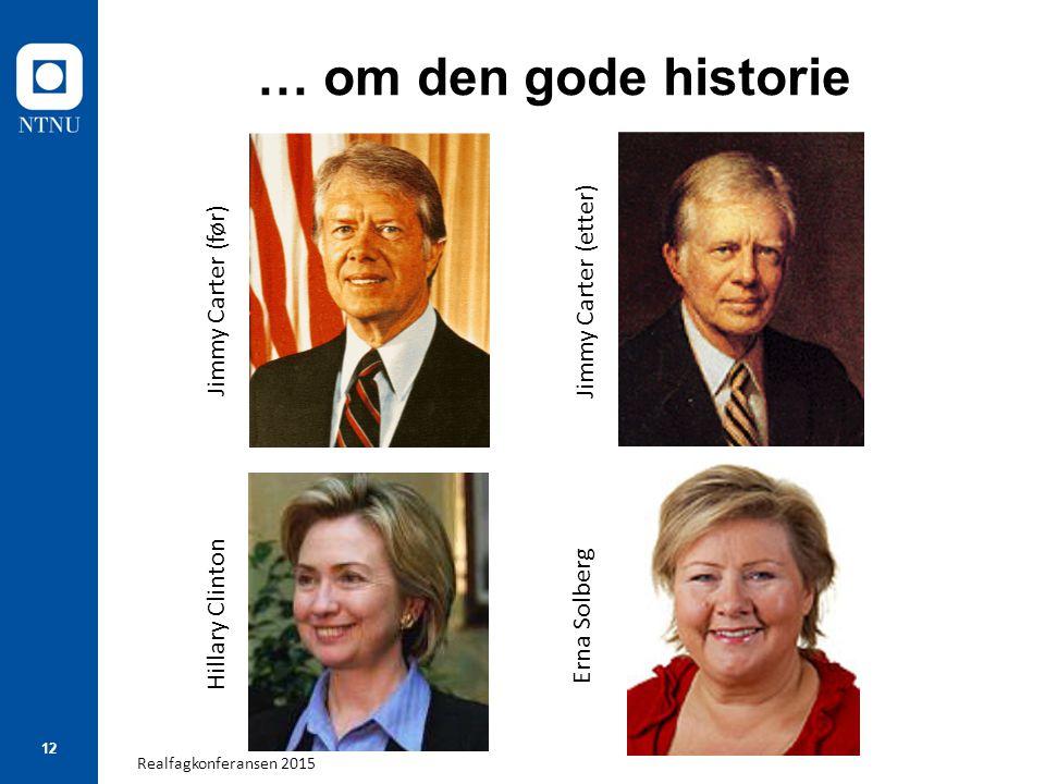 Realfagkonferansen 2015 12 … om den gode historie Jimmy Carter (før) Jimmy Carter (etter) Hillary Clinton Erna Solberg
