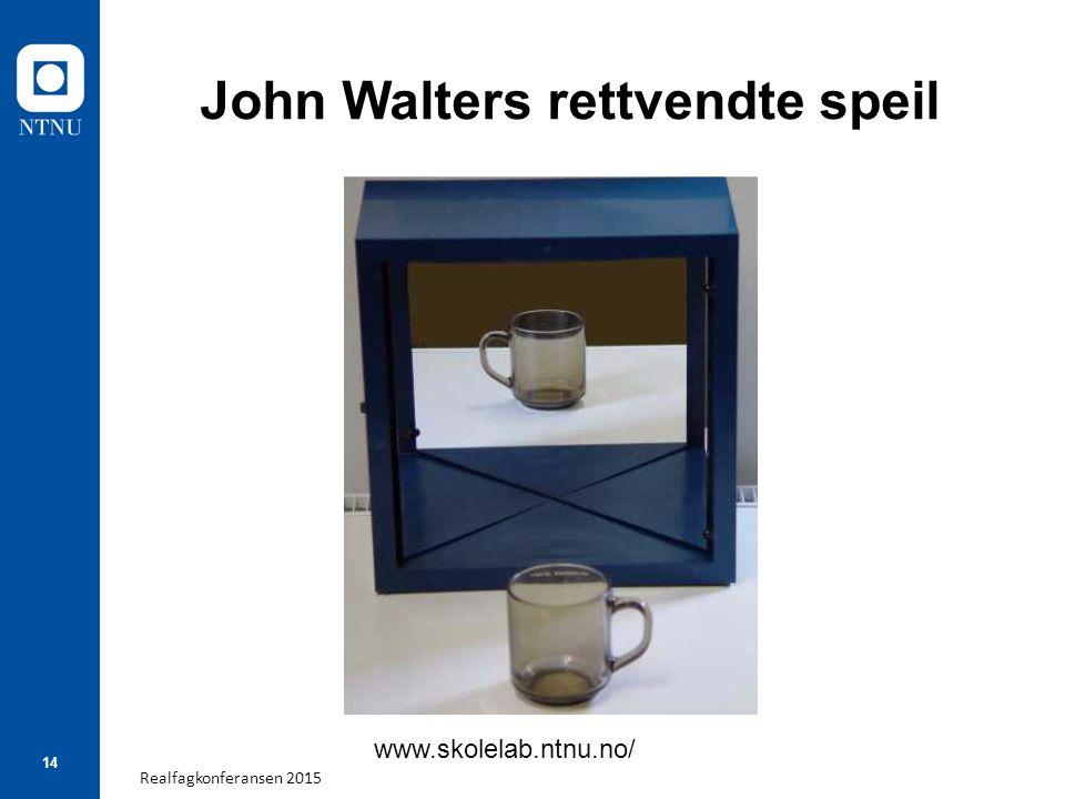 Realfagkonferansen 2015 14 John Walters rettvendte speil www.skolelab.ntnu.no/