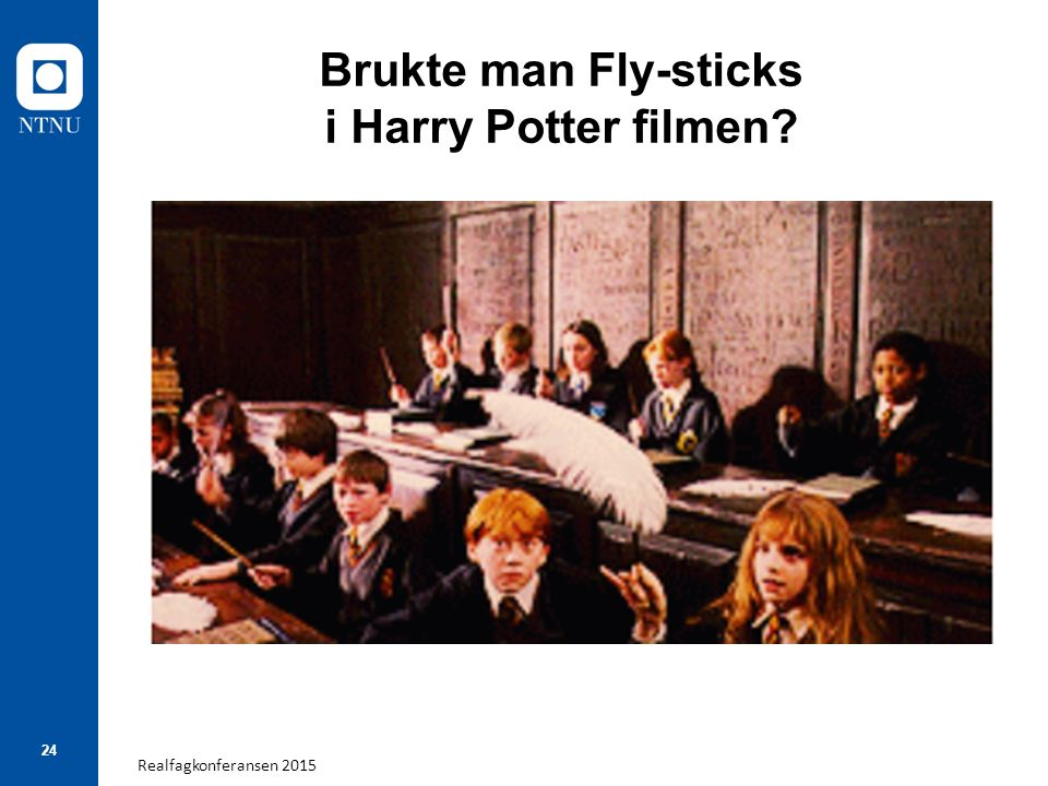 Realfagkonferansen 2015 24 Brukte man Fly-sticks i Harry Potter filmen?