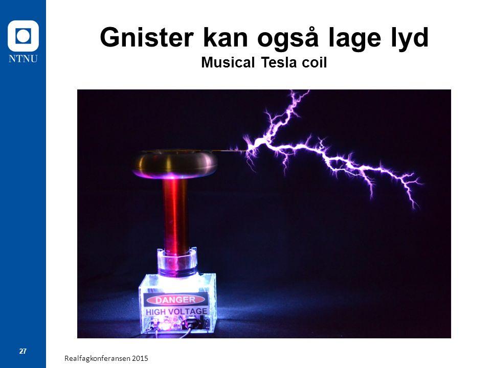 Realfagkonferansen 2015 27 Gnister kan også lage lyd Musical Tesla coil