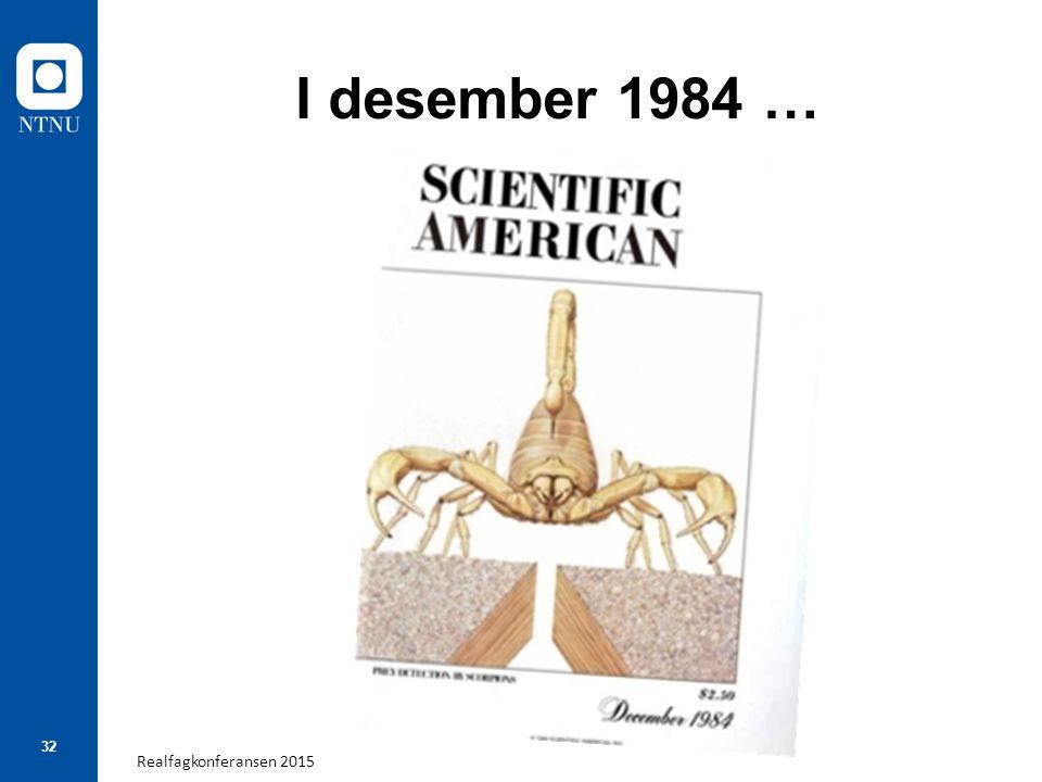 Realfagkonferansen 2015 32 I desember 1984 …