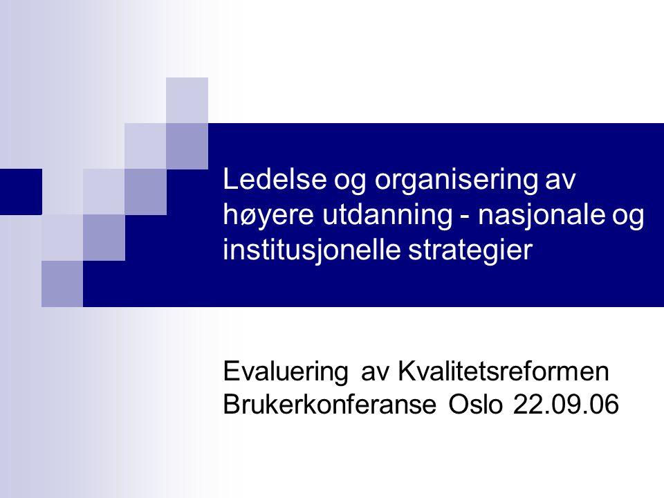 Ledelse og organisering av høyere utdanning - nasjonale og institusjonelle strategier Evaluering av Kvalitetsreformen Brukerkonferanse Oslo 22.09.06