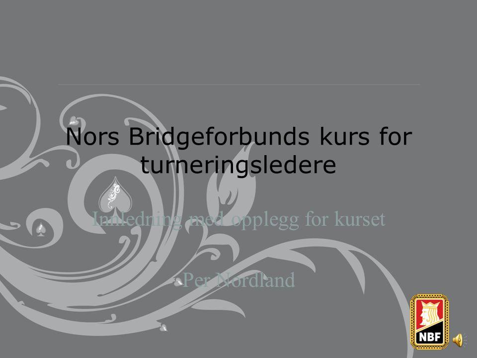 Nors Bridgeforbunds kurs for turneringsledere Innledning med opplegg for kurset Per Nordland