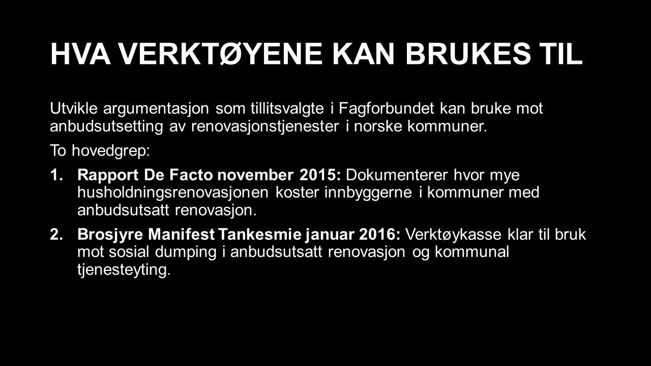 HVA VERKTØYENE KAN BRUKES TIL Utvikle argumentasjon som tillitsvalgte i Fagforbundet kan bruke mot anbudsutsetting av renovasjonstjenester i norske kommuner.