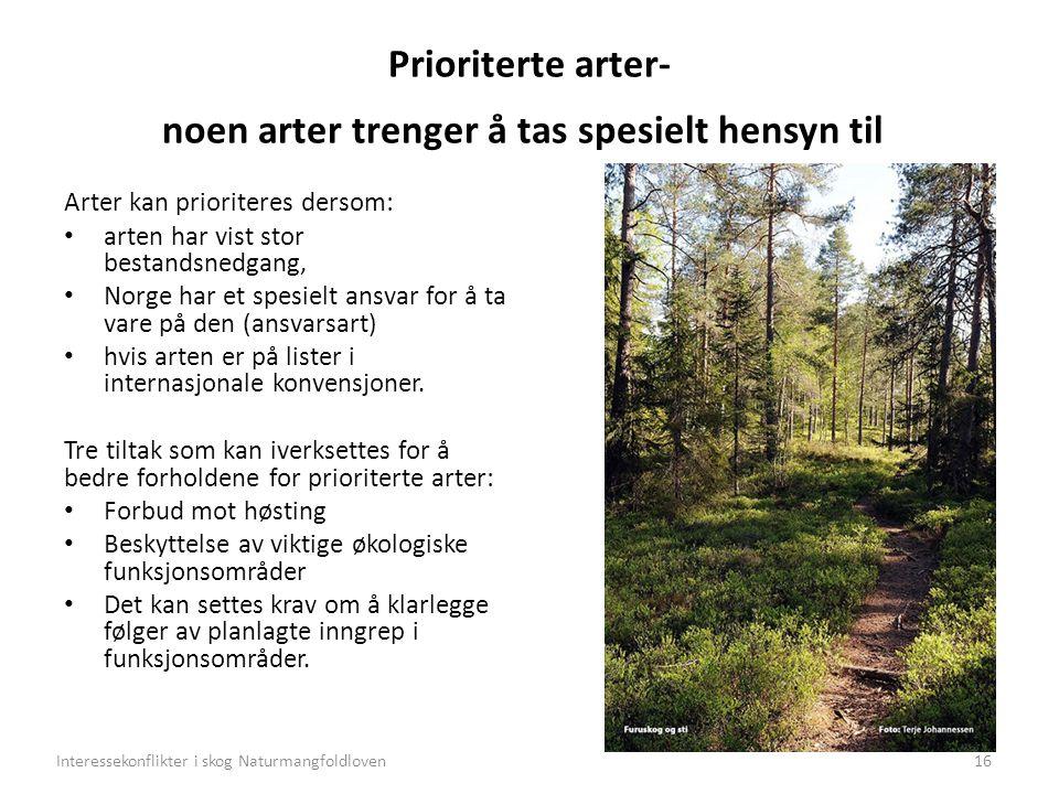 Prioriterte arter- noen arter trenger å tas spesielt hensyn til Arter kan prioriteres dersom: arten har vist stor bestandsnedgang, Norge har et spesielt ansvar for å ta vare på den (ansvarsart) hvis arten er på lister i internasjonale konvensjoner.