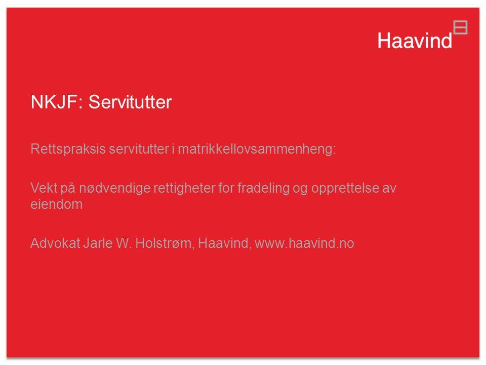 NKJF: Servitutter Rettspraksis servitutter i matrikkellovsammenheng: Vekt på nødvendige rettigheter for fradeling og opprettelse av eiendom Advokat Jarle W.