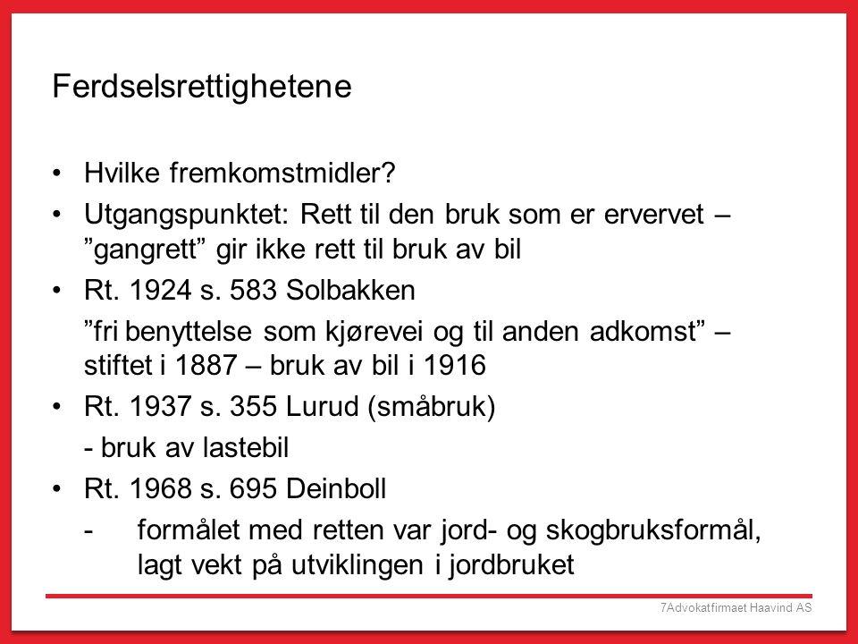 8Advokatfirmaet Haavind AS Ferdselsrettighetene Dekning av nye behov – eksempelvis nye tomter/fritidstomter Ønske om å gi andre rett til bruk av veien Rt.