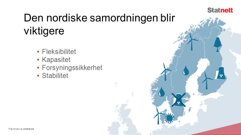 Fleksibilitet Kapasitet Forsyningssikkerhet Stabilitet Fremtiden er elektrisk Den nordiske samordningen blir viktigere