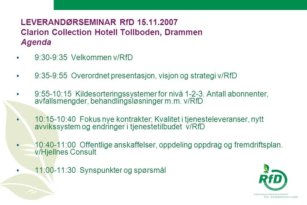 LEVERANDØRSEMINAR RfD 15.11.2007 Clarion Collection Hotell Tollboden, Drammen Agenda 9:30-9:35 Velkommen v/RfD 9:35-9:55 Overordnet presentasjon, visjon og strategi v/RfD 9:55-10:15 Kildesorteringssystemer for nivå 1-2-3.
