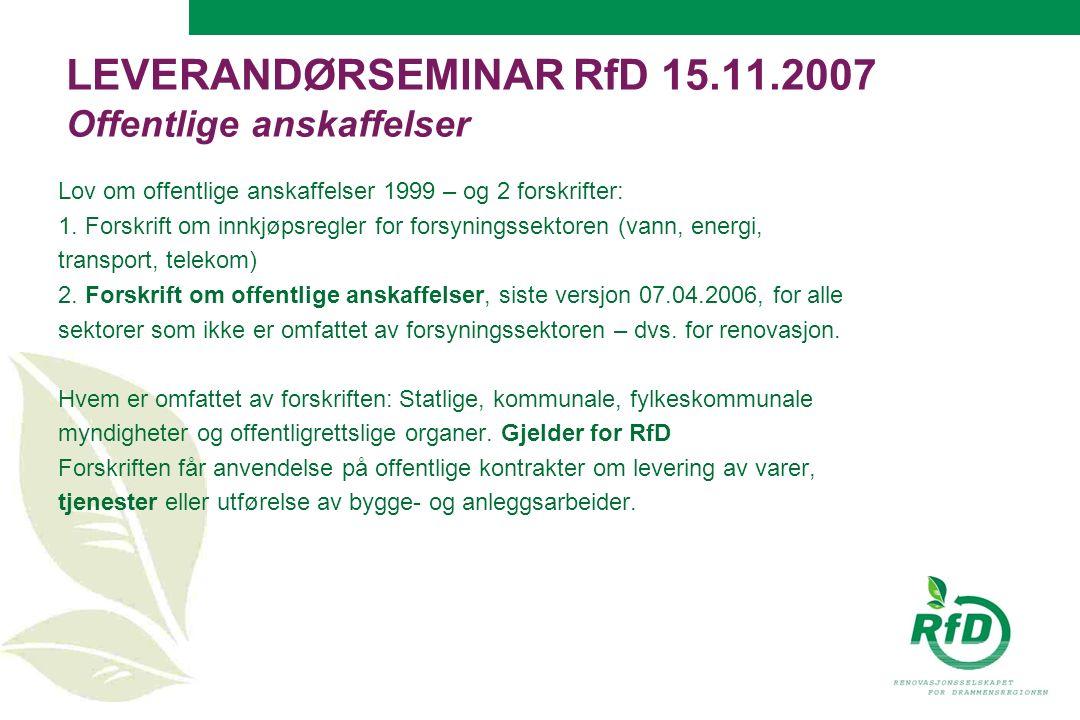 LEVERANDØRSEMINAR RfD 15.11.2007 Offentlige anskaffelser Lov om offentlige anskaffelser 1999 – og 2 forskrifter: 1.