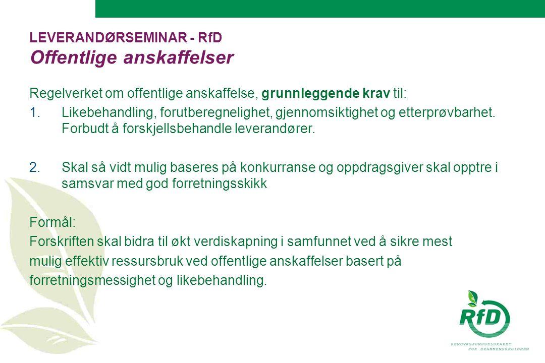 LEVERANDØRSEMINAR - RfD Offentlige anskaffelser Regelverket om offentlige anskaffelse, grunnleggende krav til:  Likebehandling, forutberegnelighet, gjennomsiktighet og etterprøvbarhet.