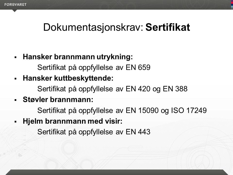 Dokumentasjonskrav: Sertifikat  Hansker brannmann utrykning: Sertifikat på oppfyllelse av EN 659  Hansker kuttbeskyttende: Sertifikat på oppfyllelse av EN 420 og EN 388  Støvler brannmann: Sertifikat på oppfyllelse av EN 15090 og ISO 17249  Hjelm brannmann med visir: Sertifikat på oppfyllelse av EN 443