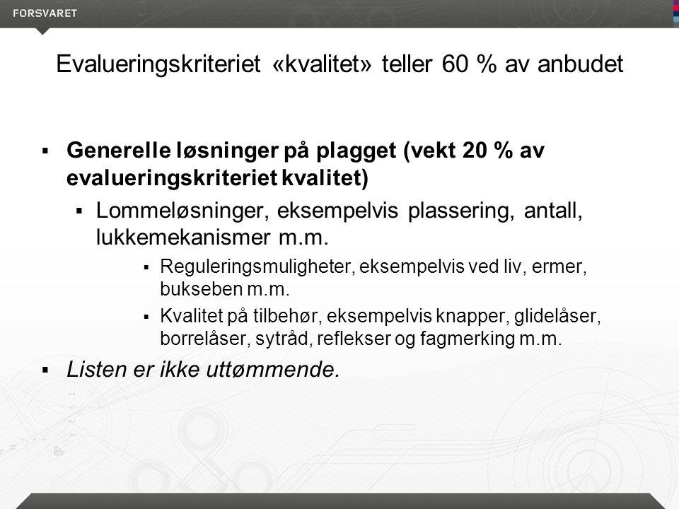 Evalueringskriteriet «kvalitet» teller 60 % av anbudet  Generelle løsninger på plagget (vekt 20 % av evalueringskriteriet kvalitet)  Lommeløsninger, eksempelvis plassering, antall, lukkemekanismer m.m.