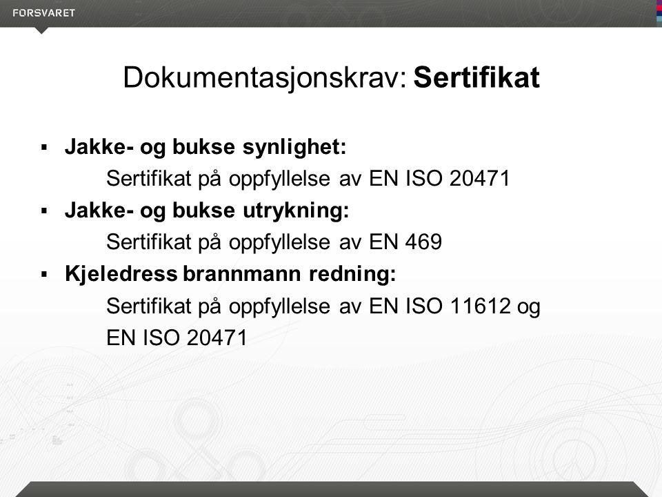 Dokumentasjonskrav: Sertifikat  Jakke- og bukse synlighet: Sertifikat på oppfyllelse av EN ISO 20471  Jakke- og bukse utrykning: Sertifikat på oppfyllelse av EN 469  Kjeledress brannmann redning: Sertifikat på oppfyllelse av EN ISO 11612 og EN ISO 20471