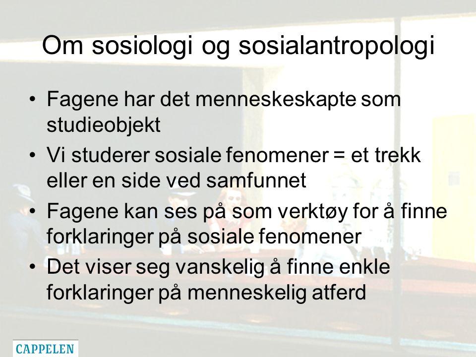 Om sosiologi og sosialantropologi Fagene har det menneskeskapte som studieobjekt Vi studerer sosiale fenomener = et trekk eller en side ved samfunnet Fagene kan ses på som verktøy for å finne forklaringer på sosiale fenomener Det viser seg vanskelig å finne enkle forklaringer på menneskelig atferd
