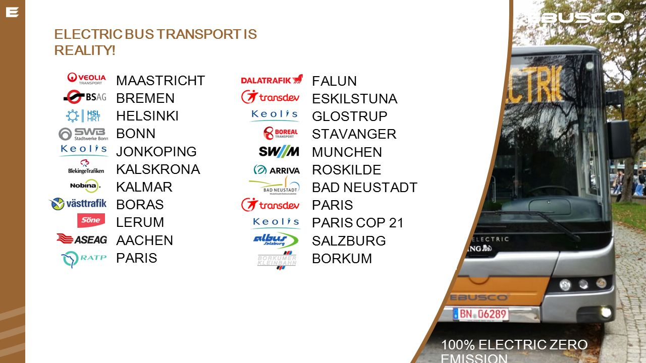 ELECTRIC BUS TRANSPORT IS REALITY! 100% ELECTRIC ZERO EMISSION MAASTRICHT BREMEN HELSINKI BONN JONKOPING KALSKRONA KALMAR BORAS LERUM AACHEN PARIS FAL