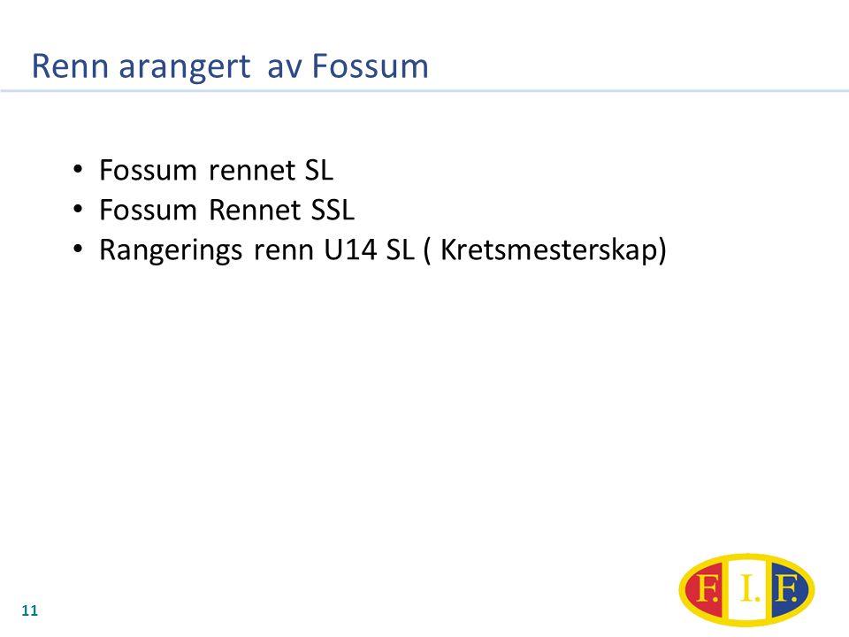 Renn arangert av Fossum 11 Fossum rennet SL Fossum Rennet SSL Rangerings renn U14 SL ( Kretsmesterskap)