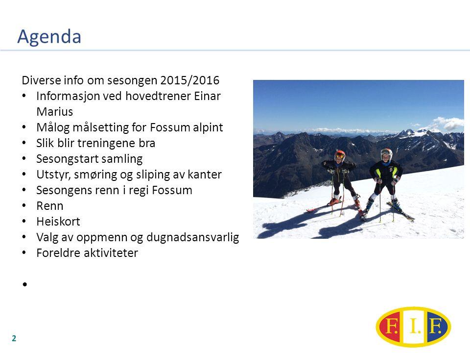 Agenda 2 Diverse info om sesongen 2015/2016 Informasjon ved hovedtrener Einar Marius Målog målsetting for Fossum alpint Slik blir treningene bra Seson