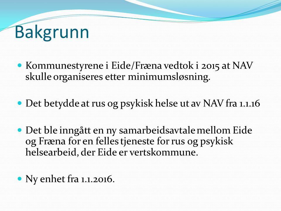 Bakgrunn Kommunestyrene i Eide/Fræna vedtok i 2015 at NAV skulle organiseres etter minimumsløsning. Det betydde at rus og psykisk helse ut av NAV fra