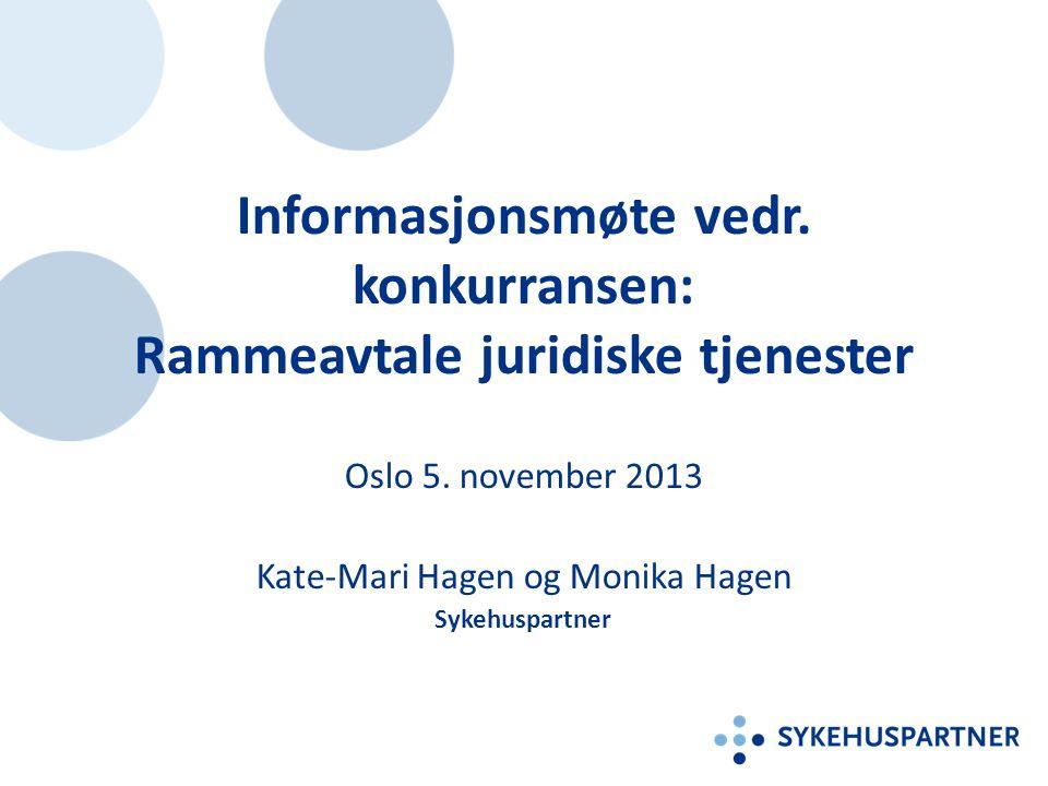 Informasjonsmøte vedr. konkurransen: Rammeavtale juridiske tjenester Oslo 5. november 2013 Kate-Mari Hagen og Monika Hagen Sykehuspartner