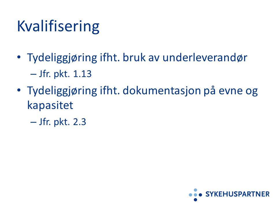 Kvalifisering Tydeliggjøring ifht. bruk av underleverandør – Jfr. pkt. 1.13 Tydeliggjøring ifht. dokumentasjon på evne og kapasitet – Jfr. pkt. 2.3