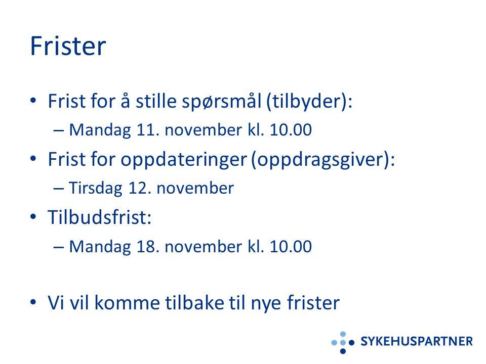 Frister Frist for å stille spørsmål (tilbyder): – Mandag 11. november kl. 10.00 Frist for oppdateringer (oppdragsgiver): – Tirsdag 12. november Tilbud