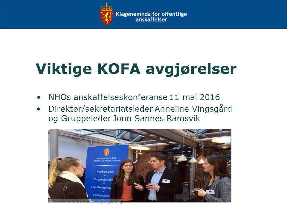 Viktige KOFA avgjørelser NHOs anskaffelseskonferanse 11 mai 2016 Direktør/sekretariatsleder Anneline Vingsgård og Gruppeleder Jonn Sannes Ramsvik