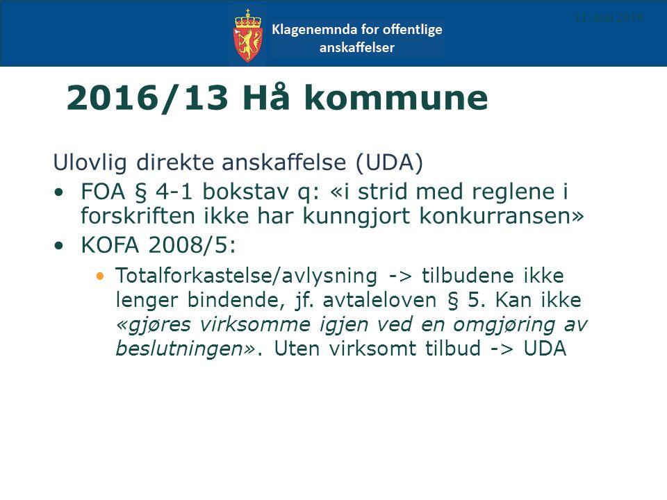 2016/13 Hå kommune Ulovlig direkte anskaffelse (UDA) FOA § 4-1 bokstav q: «i strid med reglene i forskriften ikke har kunngjort konkurransen» KOFA 2008/5: Totalforkastelse/avlysning -> tilbudene ikke lenger bindende, jf.