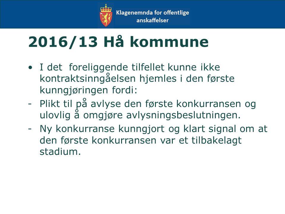 2016/13 Hå kommune I det foreliggende tilfellet kunne ikke kontraktsinngåelsen hjemles i den første kunngjøringen fordi: -Plikt til på avlyse den første konkurransen og ulovlig å omgjøre avlysningsbeslutningen.