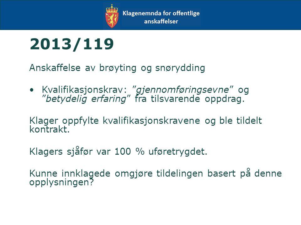 2013/119 Anskaffelse av brøyting og snørydding Kvalifikasjonskrav: gjennomføringsevne og betydelig erfaring fra tilsvarende oppdrag.