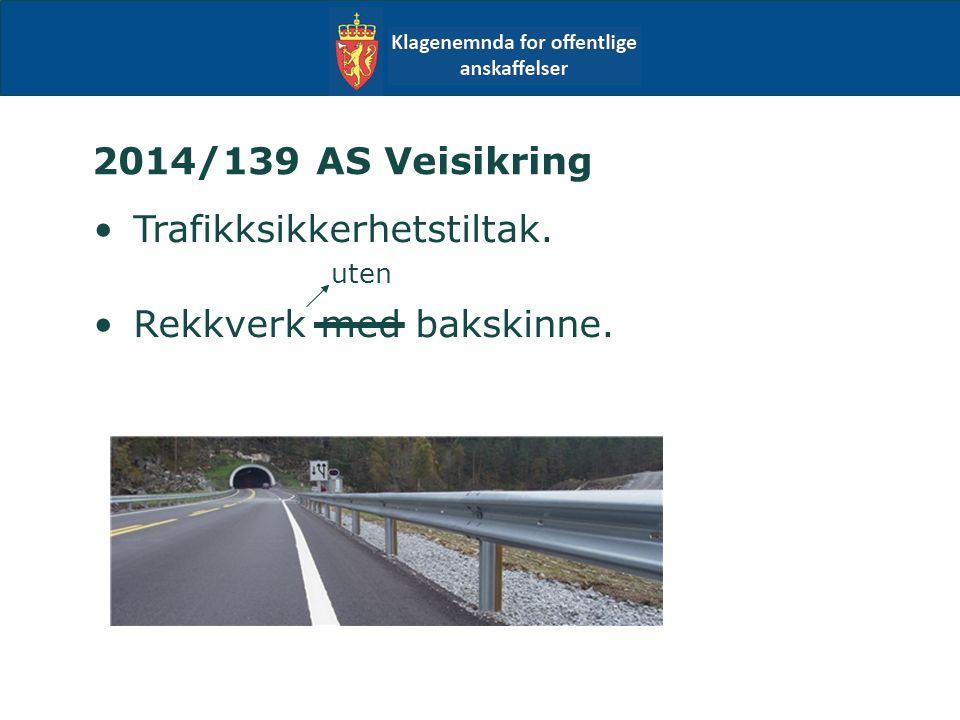2014/139 AS Veisikring Trafikksikkerhetstiltak. uten Rekkverk med bakskinne.