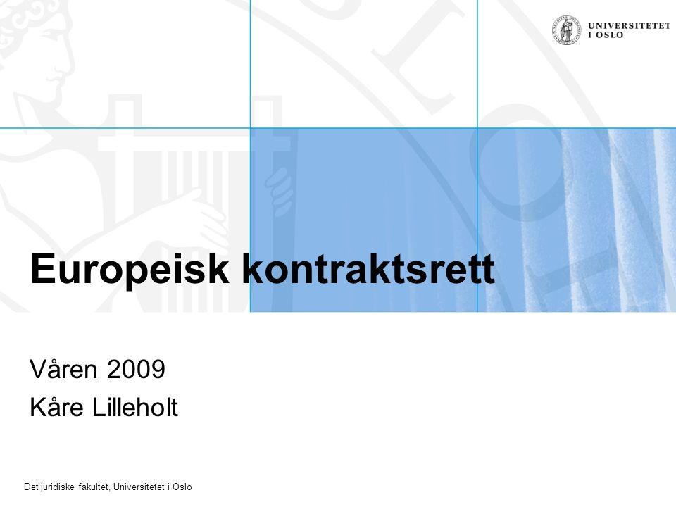 Det juridiske fakultet, Universitetet i Oslo Europeisk kontraktsrett Våren 2009 Kåre Lilleholt