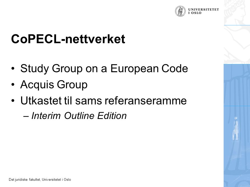 Det juridiske fakultet, Universitetet i Oslo CoPECL-nettverket Study Group on a European Code Acquis Group Utkastet til sams referanseramme – Interim Outline Edition