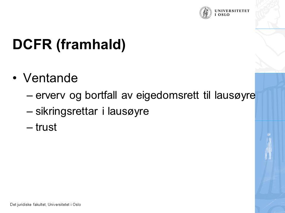 Det juridiske fakultet, Universitetet i Oslo DCFR (framhald) Ventande – erverv og bortfall av eigedomsrett til lausøyre – sikringsrettar i lausøyre –