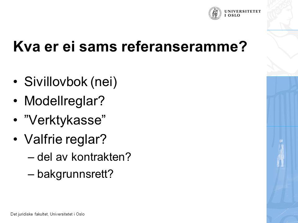 """Det juridiske fakultet, Universitetet i Oslo Kva er ei sams referanseramme? Sivillovbok (nei) Modellreglar? """"Verktykasse"""" Valfrie reglar? – del av kon"""