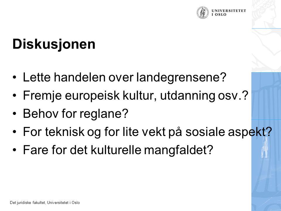 Det juridiske fakultet, Universitetet i Oslo Diskusjonen Lette handelen over landegrensene? Fremje europeisk kultur, utdanning osv.? Behov for reglane