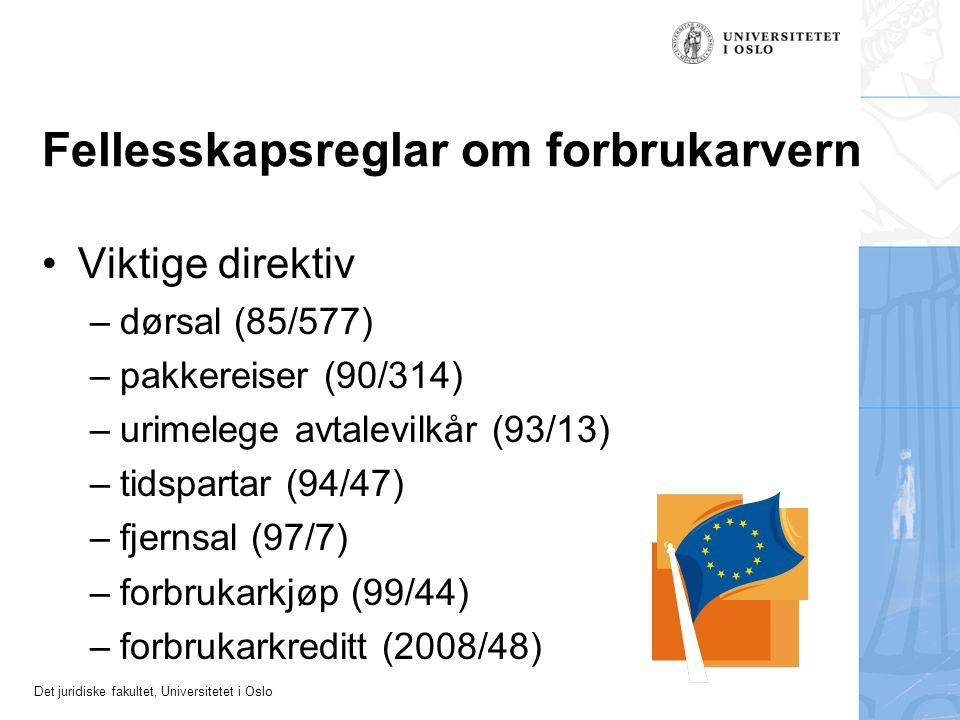 Det juridiske fakultet, Universitetet i Oslo Fellesskapsreglar om forbrukarvern Viktige direktiv – dørsal (85/577) – pakkereiser (90/314) – urimelege avtalevilkår (93/13) – tidspartar (94/47) – fjernsal (97/7) – forbrukarkjøp (99/44) – forbrukarkreditt (2008/48)